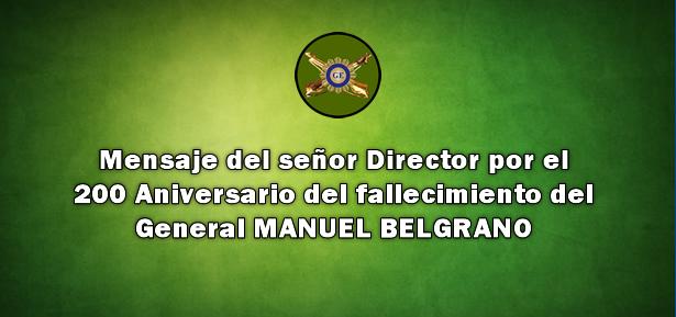 Mensaje del señor Director por el 200 Aniversario del fallecimiento del General MANUEL BELGRANO